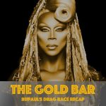 Gold Bar - RuPaul's Drag Race Recap