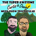 Super-Awesome Curtis & Daniel Mega-Show Spectacular