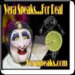 Vera Speaks ... For Real